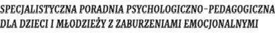 SPECJALISTYCZNA PORADNIA PSYCHOLOGICZNO-PEDAGOGICZNA DLA DZIECI I MŁODZIEŻY Z ZABURZENIAMI EMOCJONALNYMI